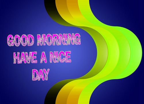 Best Free WallpaperGood Morning Have A Nice Day Images